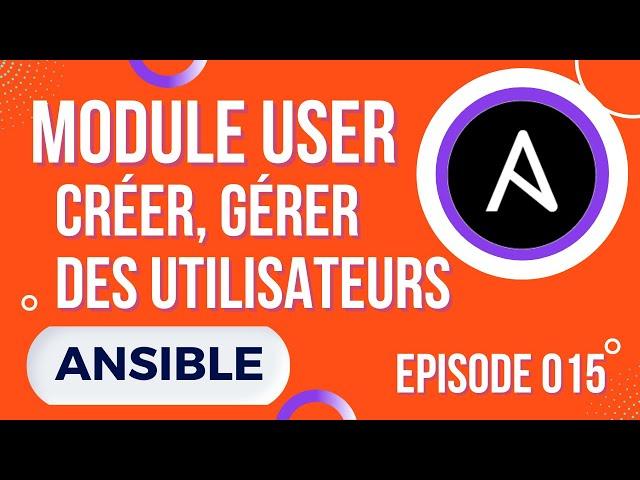 ANSIBLE- 15. MODULE USER : COMMENT CREER, SUPPRIMER, GERER DES UTILISATEURS