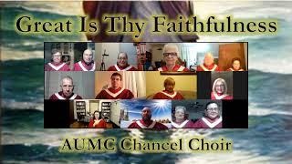 Great Is Thy Faithfulness AUMC Chancel Choir