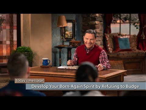 Develop Your Born-Again Spirit by Refusing to Budge