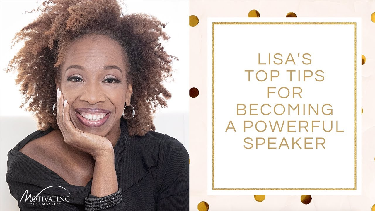 Top Tips For Becoming a Powerful Speaker - Lisa Nichols