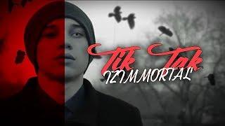 IZImmortal - Тик Так | КЛИП 2019
