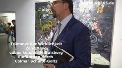 Colmar Schulte Goltz Einführung Truemmer der Wirklichkeit Zeng Yang cubus kunsthalle Duisburg