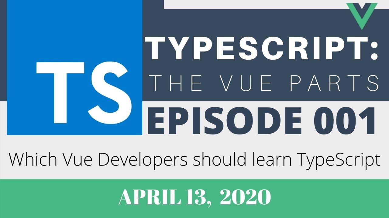 TypeScript Vue, Part 1 - Which Vue Developers should learn TypeScript?