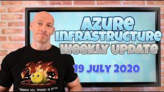 Azure Infrastructure Update - 19 July 2020