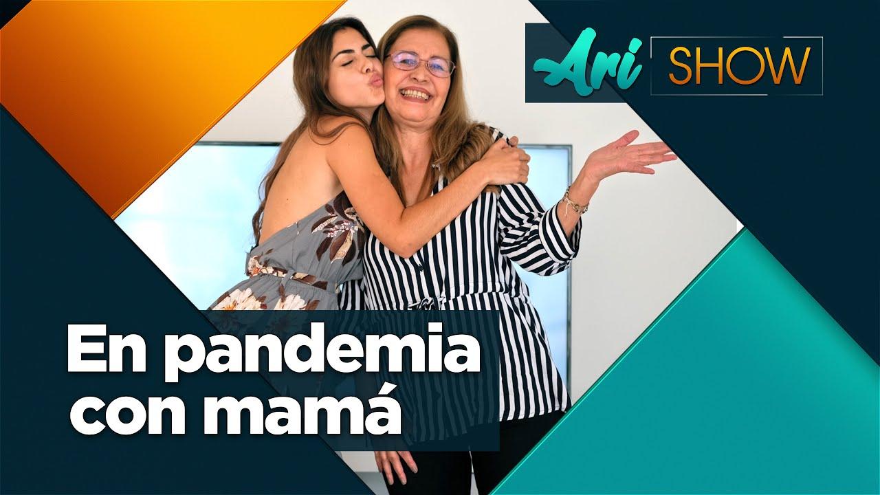 En Pandemia Con Mamá - ARI SHOW - #AriShow