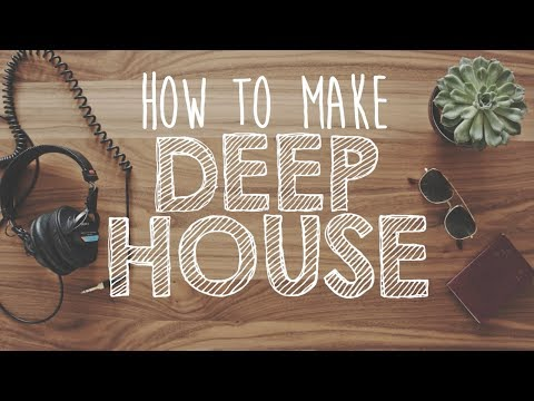 How to Make DEEP HOUSE