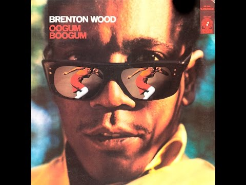 I Like The Way You Love Me - Brenton Wood from the album Oogum Boogum