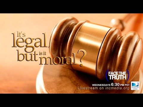 Legality vs. Morality: The Truth About Right and Wrong (1 of 3)