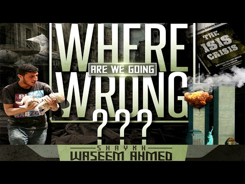 Where Are We Going Wrong??   Shaykh Waseem Ahmed (ISNAD/SKT)