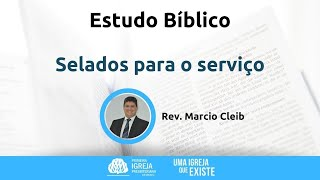 Selados para o serviço | Rev. Marcio Cleib