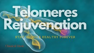 Regenerate your Telomeres and Stay Young Forever - Classical Music