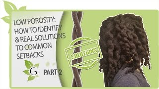 LOW POROSITY: how to identify & REAL solutions to common setbacks PART 2 | NATURAL HAIR