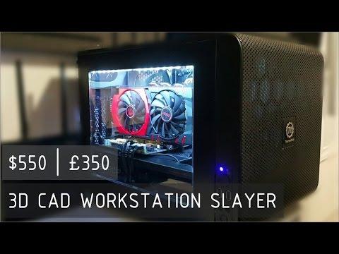 $550 | £350 3D CAD Workstation Slayer, low budget high performance