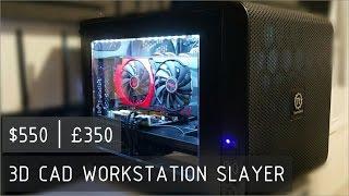 550   350 3d cad workstation slayer low budget high performance