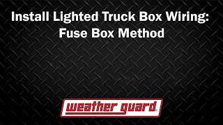 WEATHER GUARD® - How to install Lighted Truck Box wiring – Fuse Box Method