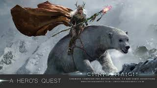 A HERO'S QUEST - Chris Haigh | Fantasy Cinematic Mystical Adventure Film Game Music |