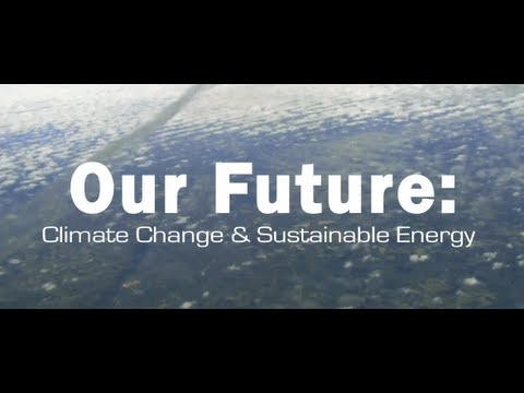 Our Future: Climate Change and Sustainable Energy