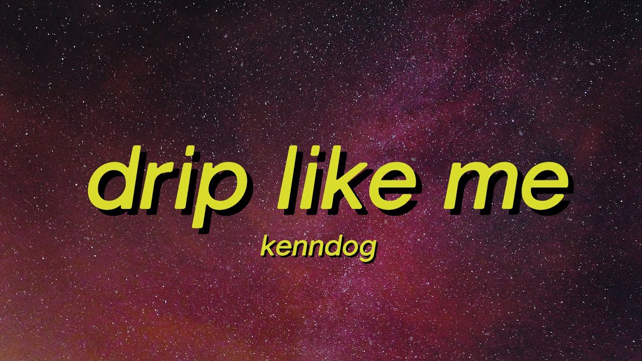 Drip Like Me - Kenndog (Lyrics) I'm sorry for drippin but drip is what I do