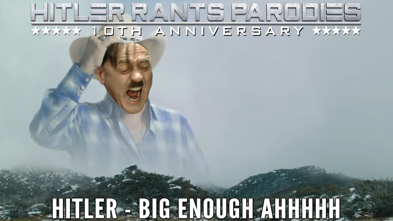 Hitler - Big Enough AHHHHH