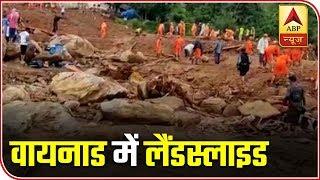 Kerala Floods Ground Report: Huge Landslide At Wayanad's Puthumala Claims 9 Lives | ABP News