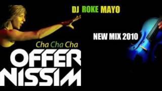 OFFER NISSIM - CHA CHA  (DJ ROKE MAYO NEW MIX 2010).wmv
