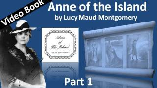 Part 1 - Anne of the Island Audiobook by Lucy Maud Montgomery (Chs 01-10)(, 2011-09-21T23:01:37.000Z)