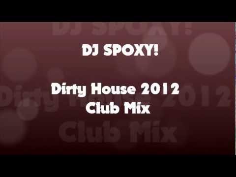 Dirty House 2012 (CLUB MIX) DJ SPOXY
