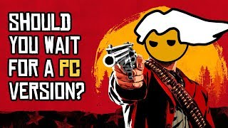 Should PC Gamers Wait for Red Dead Redemption 2?