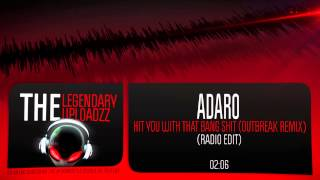 Adaro - Hit You With That Bang Shit (Outbreak Remix) [HQ + HD RADIO EDIT]