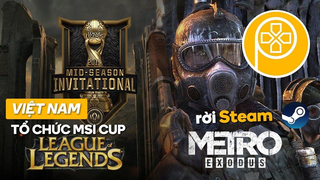 Phê Game News #13: MSI 2019 tổ chức tại Việt Nam | METRO EXODUS rút khỏi STEAM