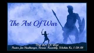 The Art Of War Pt 11, Pastor Jim Hashbarger, Berean Assembly, Wichita Ks, 6 10 18