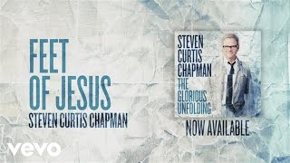 Steven Curtis Chapman - Feet of Jesus (Official Pseudo Video)