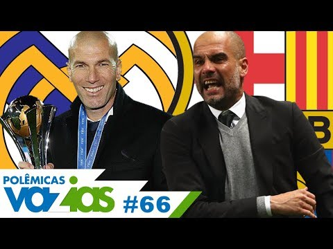 REAL MADRID DE ZIDANE OU BARCELONA DE GUARDIOLA? - POLÊMICAS VAZIAS #66
