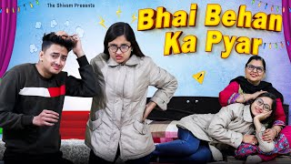 BHAI BEHAN KA PYAR || EVERY BROTHER SISTER || THE SHIVAM
