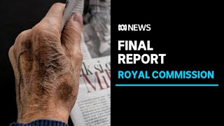 Aged Care Royal Commission delivers final report, calls for total overhaul of sector | ABC News