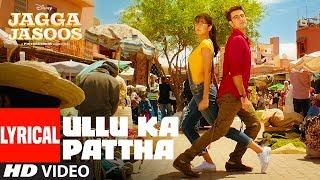 Ullu Ka Pattha Lyrical Video – Jagga Jasoos   Arijit Singh I Lyrics