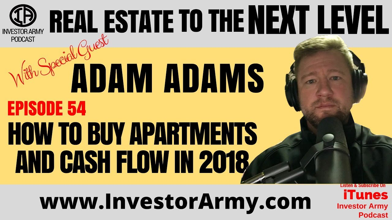 Adam Adams  - How to Buy Apartments and Cash Flow in 2018 - EP 54