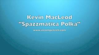 Kevin MacLeod - Spazzmatica Polka 10 Hours