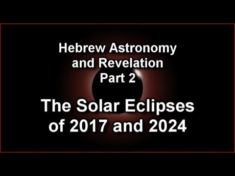 Hebrew Astronomy and Revelation part 2: The Solar Eclipses of 2017 and 2024