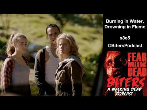 Burning in Water, Drowning in Flame s3e5 - Biters: The FEAR The Walking Dead Podcast