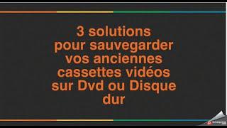 3 solutions pour sauvegarder vos anciennes cassettes vidéo sur DVD /Disque dur