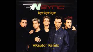 Nsync- Bye Bye Bye (Vraptor Remix) 2013
