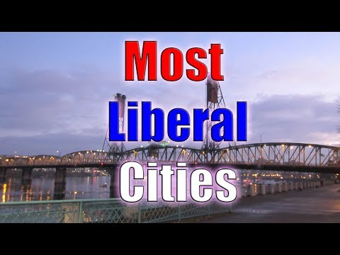 Top 10 MOST Liberal Cities In The United States For 2019.