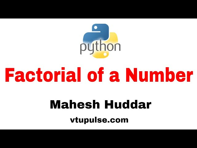 Python Program to find the factorial of given number- by Mahesh Huddar