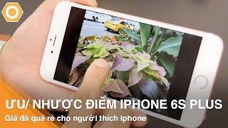 Ưu/Nhược điểm iPhone 6S Plus - Giá đã quá rẻ cho người thích iPhone