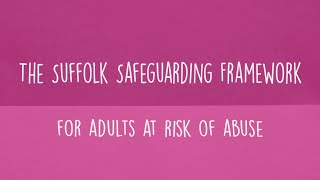 The Suffolk Safeguarding Framework – for adults at risk of abuse