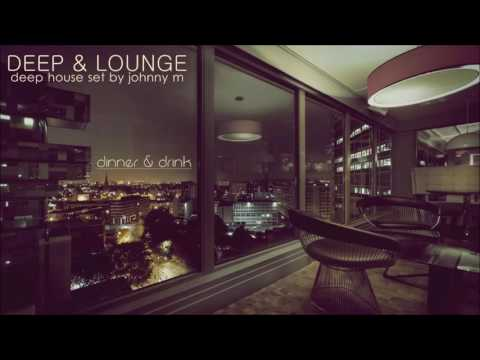 Deep & Lounge | Deep House Set [Dinner & Drink] Mixed By Johnny M