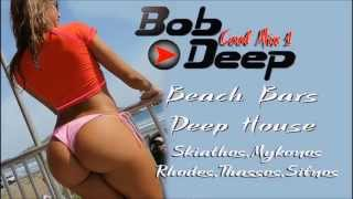 Deep House Summer hits2013 Cool mix Bob Deep vol1 Beach Bars Mykonos,Rhodes,Skiathos,Thassos,Sifnos
