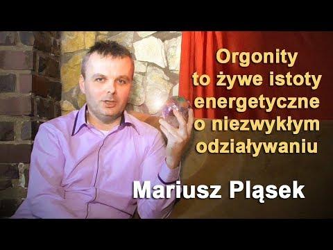 Orgonity To żywe Istoty Energetyczne O Niezwykłym Oddziaływaniu - Mariusz Pląsek