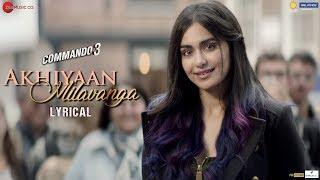 Akhiyaan Milavanga - Lyrical | Commando 3 | Vidyut Jammwal, Adah Sharma | Arijit Singh & Sruthy S